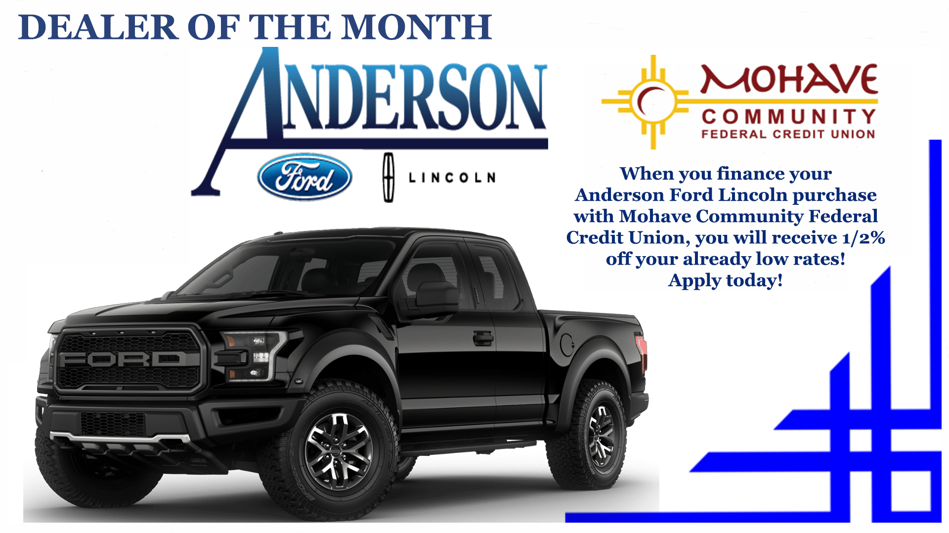 Anderson Ford is our Dealer of the Month! Take an additional 1/2% off your approved interest rate. Call MCFCU at 928-753-8000 for more details.