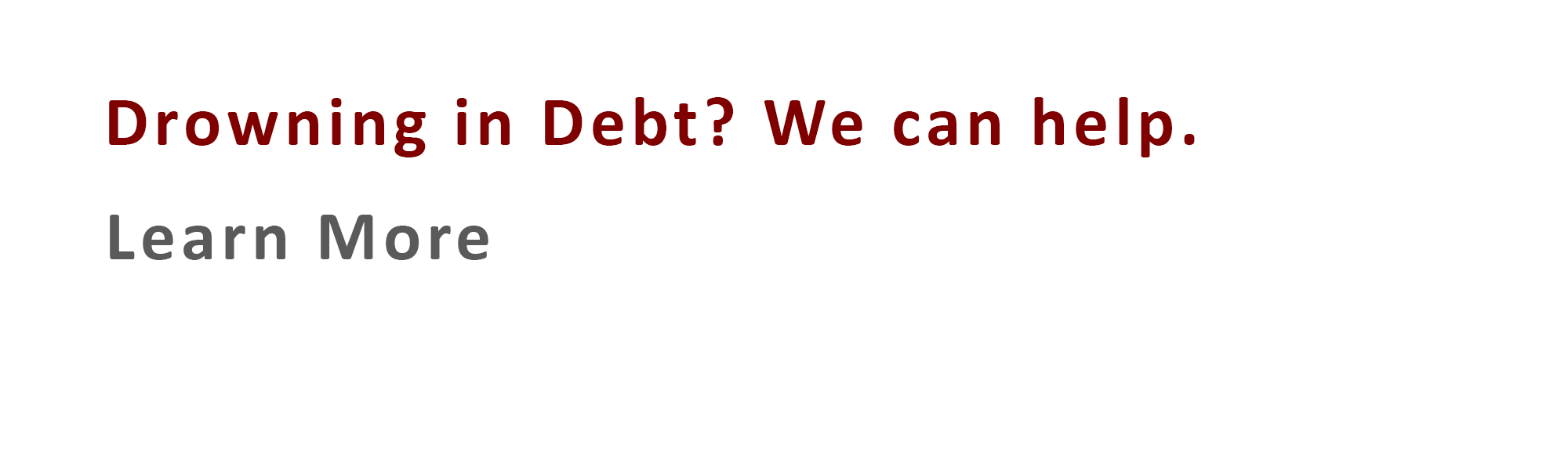 Drowning in Debt? We can help. Learn more.