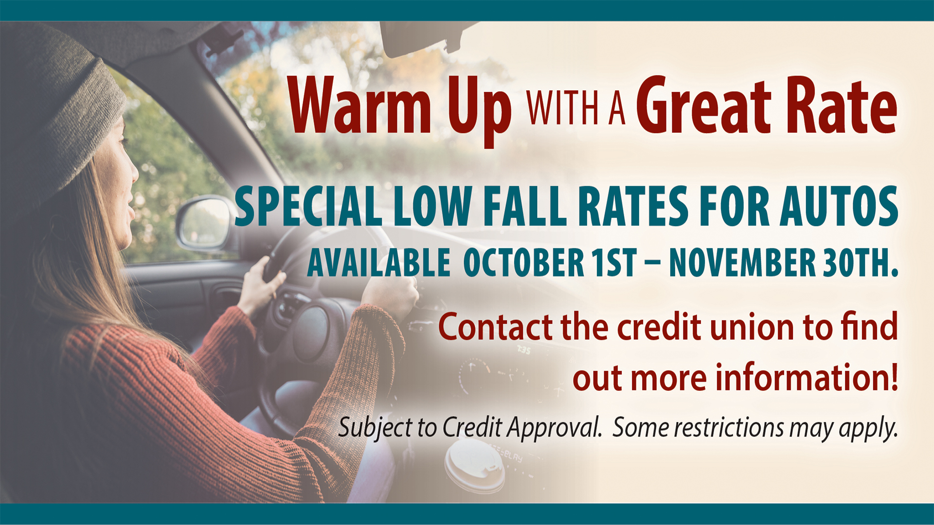 Warm up with a great rate! October 1st - November 30th special rates on all autos financed with Mohave FCU. some restrictions may apply. All loans are subject to credit approval. Some restrictions may apply. Member NCUA.