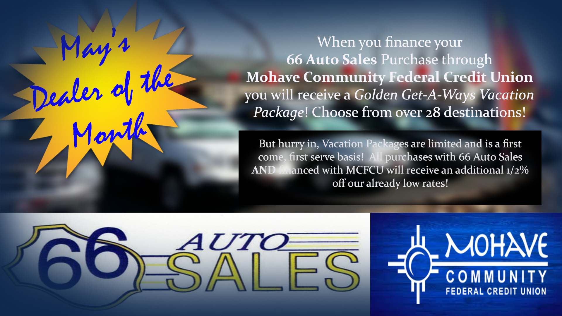 May's Dealer of the Month is 66 Auto Sales. Contact Mohave Community Federal Credit Union at 928-753-8000 for more information.