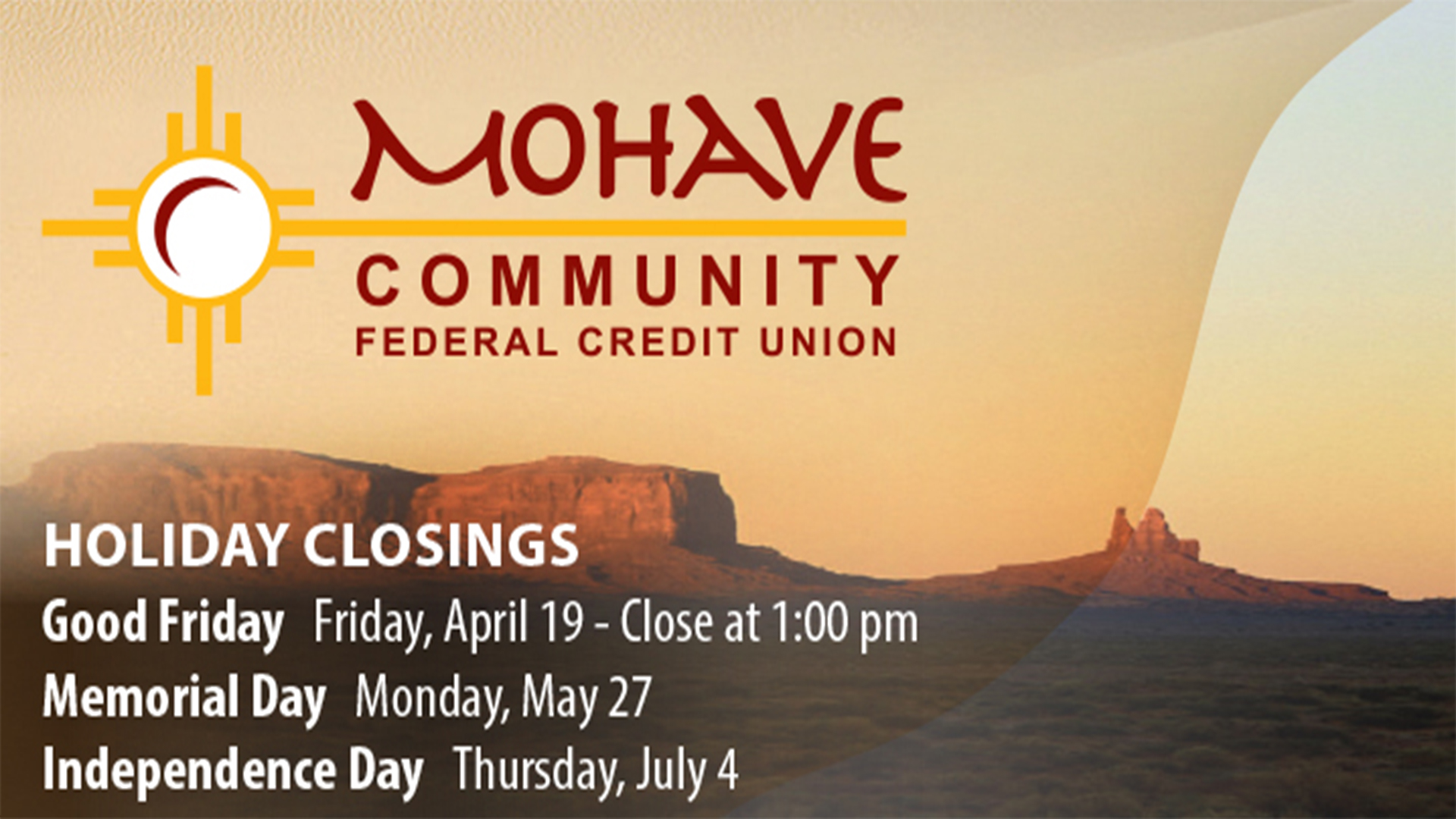 Holiday Closings. Contact Mohave Community Federal Credit Union for a list of closed dates at 928-753-8000.