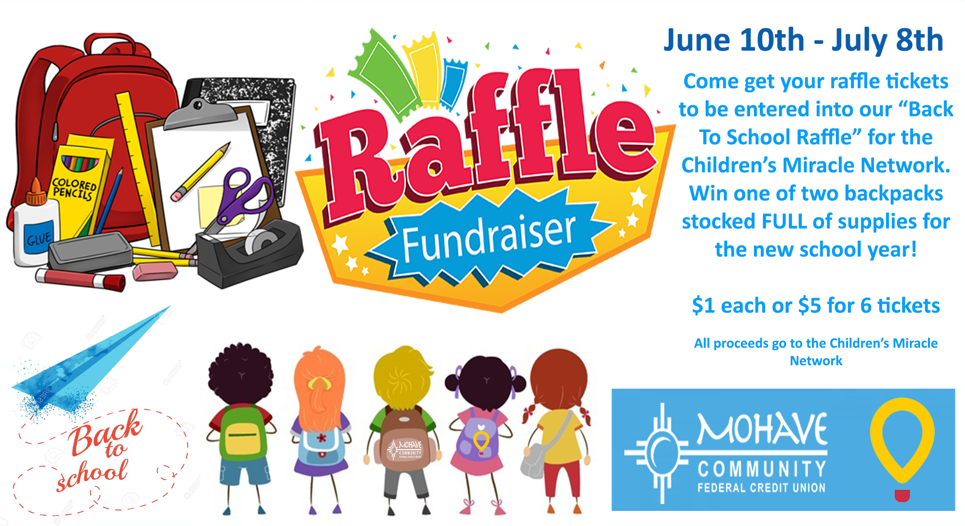 Chidlren's Miracle Network Raffle. One dollar each ticket or five dollars for six tickets. Win a backpack for a boy or a girl. June 1th - July 11th 2019. 100% of prcoeeds go to the Children's Miracle Network.