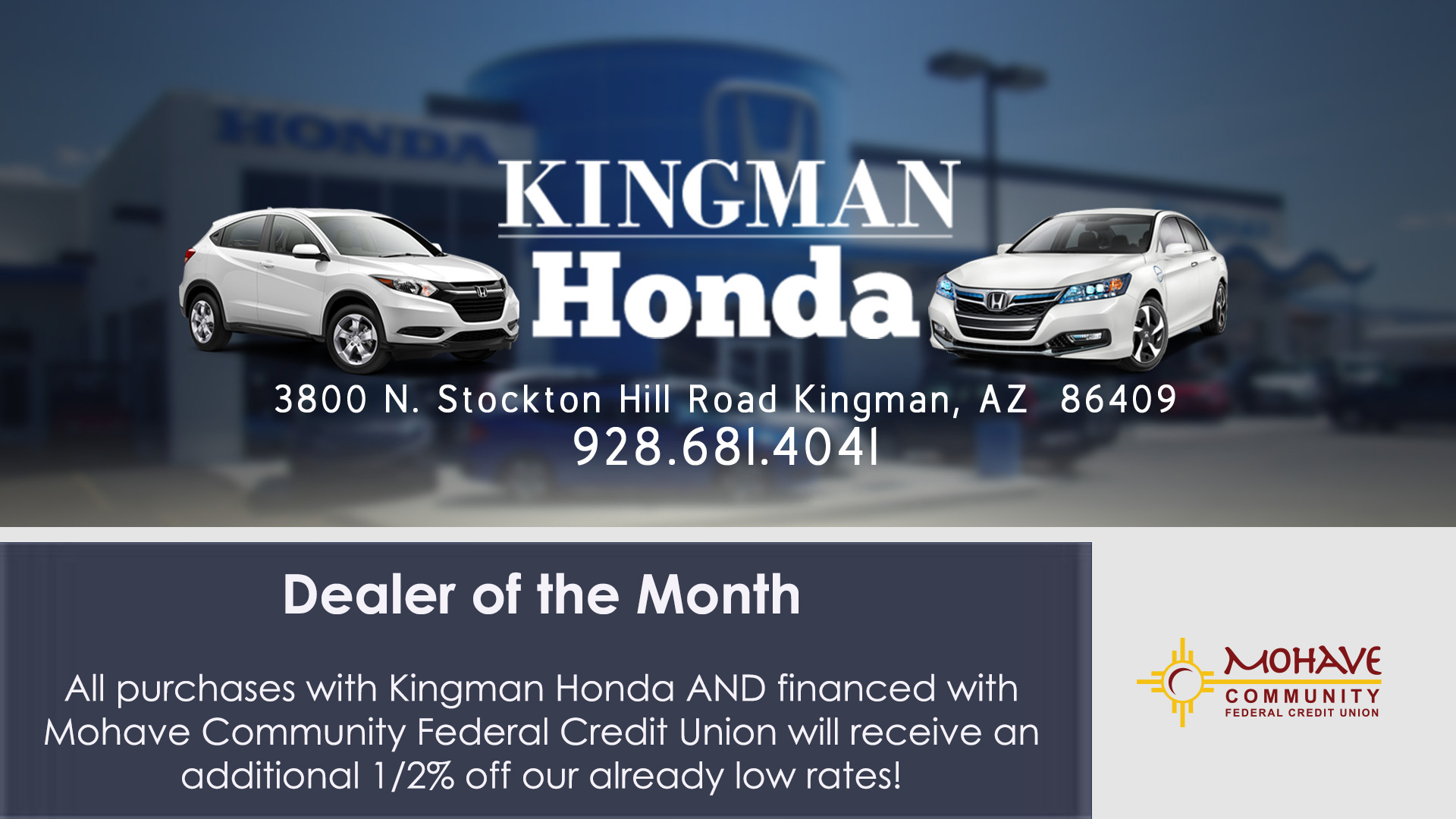 Kingman Honda is our dealer of the month. All purchases from Kingman Honda and financed with MCFCU will receicve an additional 1/2% off our already low rates. Member NCUA. Some restrictions may apply. Call us at 928-753-8000 for more details. July 1st - July 31st 2019.