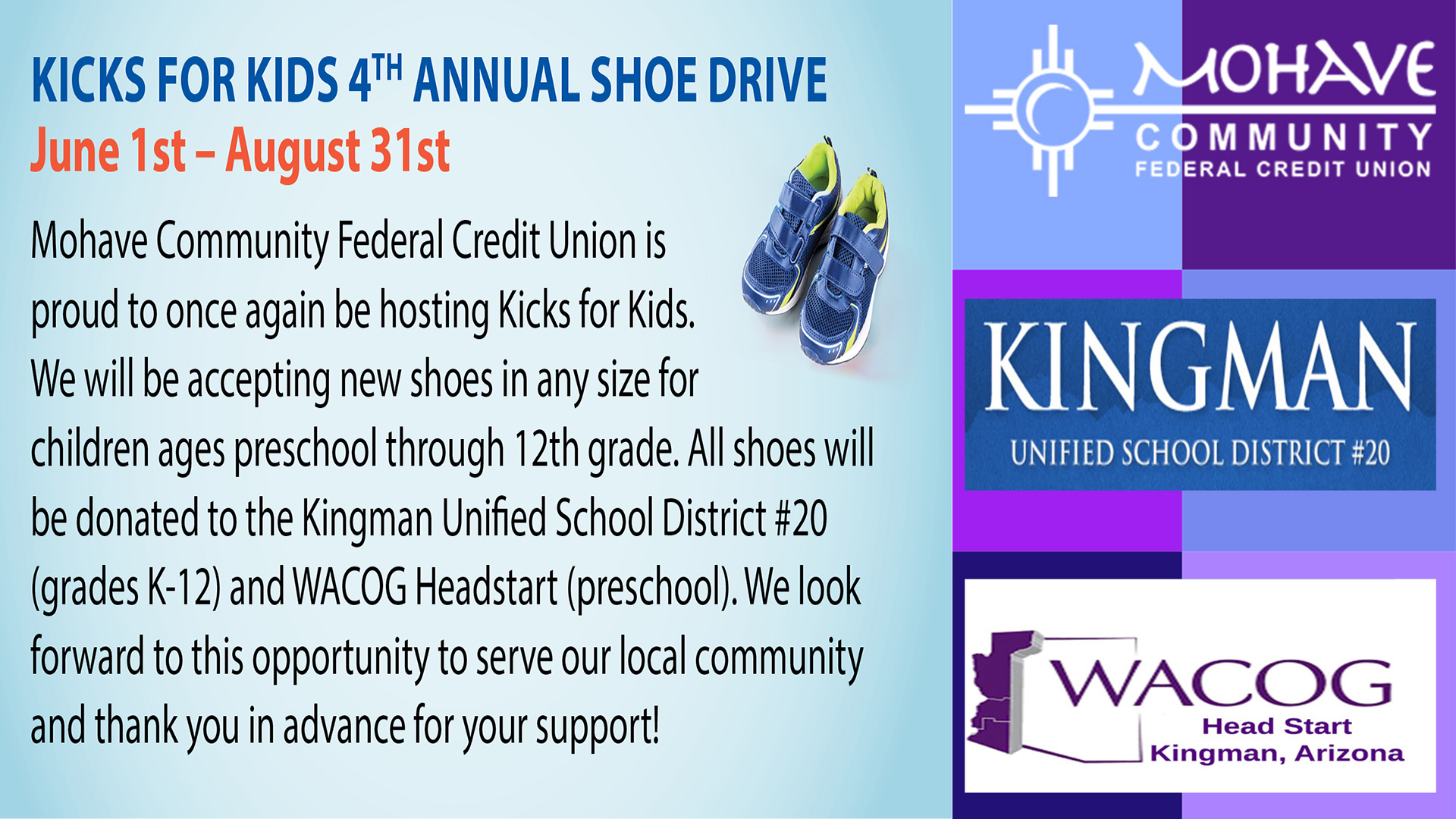 4th Annuual Kicks for Kids Shoe Drive now through August 31st donate a pair of brand new shoes, any size to Mohave Community Federal Credit Union located at 2809 Stockton Hill Road. All shoes go to benefit the chidlren of Kingman Unified School District #20 and WACOG Headstart. Call 928-753-8000 for more information.