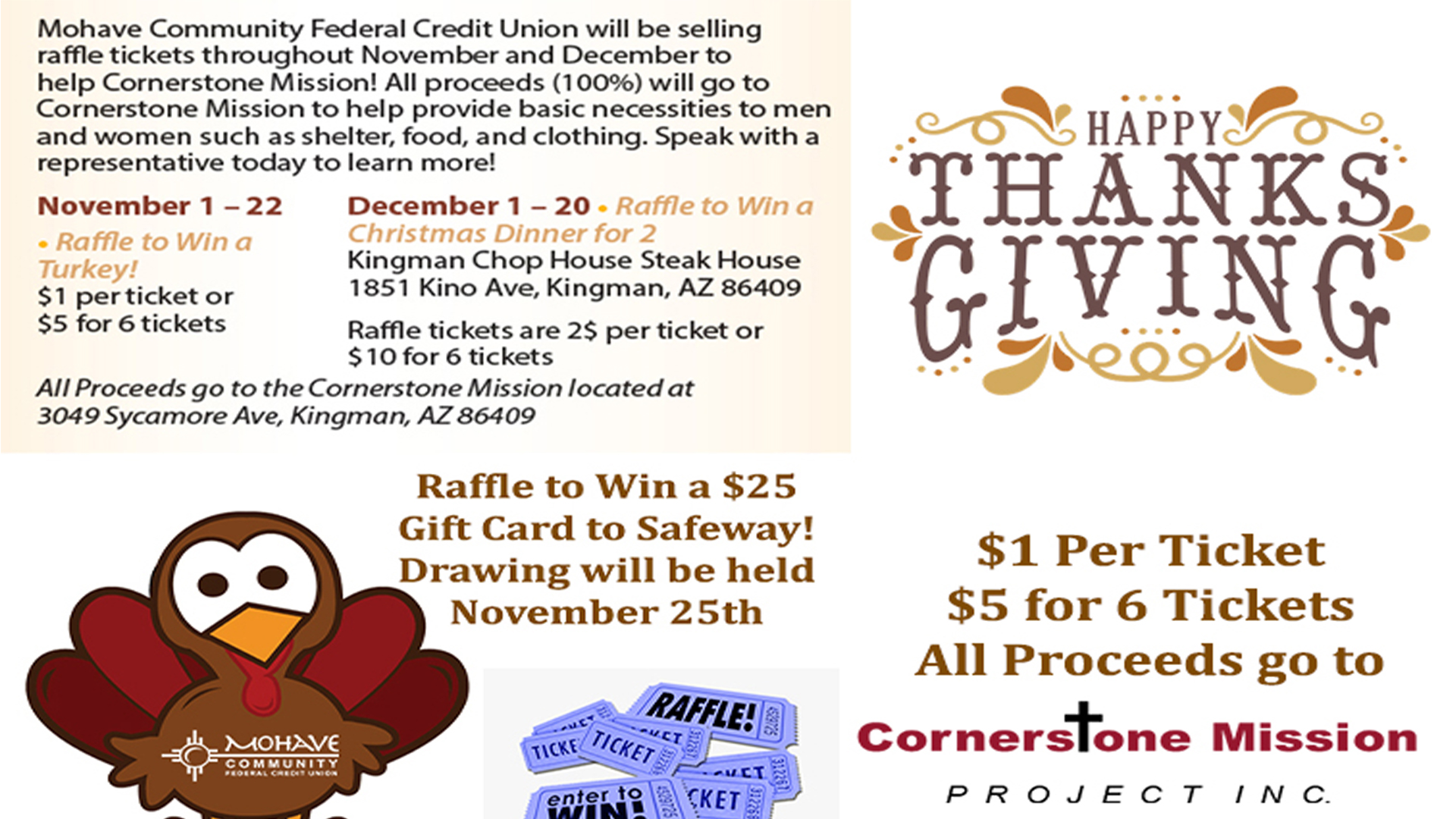Raffle to win a $25 gift card to Safeway! Raffle tickets are $1 each or 6 for $5. All proceeds received from the sale of the raffle tickets go to Cornerstone Mission here in Kingman. For more information, please call 928-753-8000.