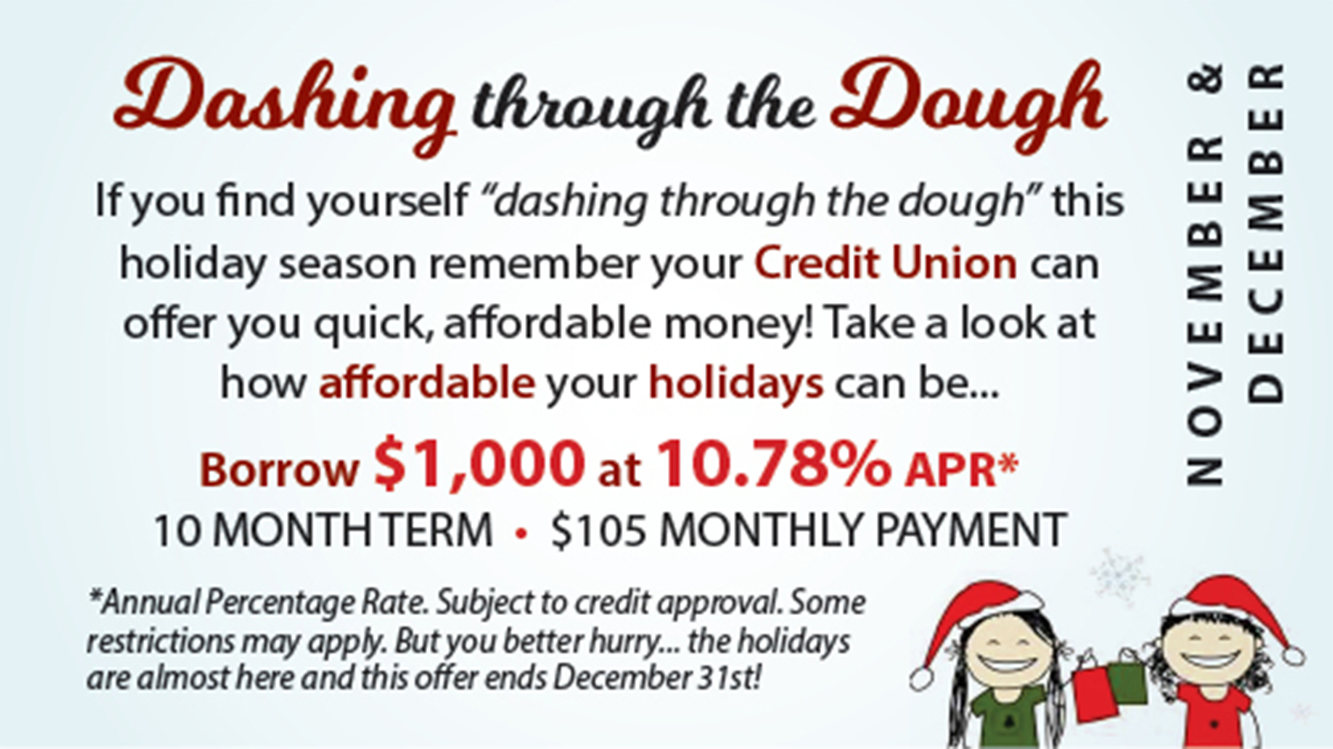 Need some cash for the holiday?  Apply for our Dashing through the Dough Loan! Based on approved credit. Some restrictions may apply. Call 928-753-8000 for more information.