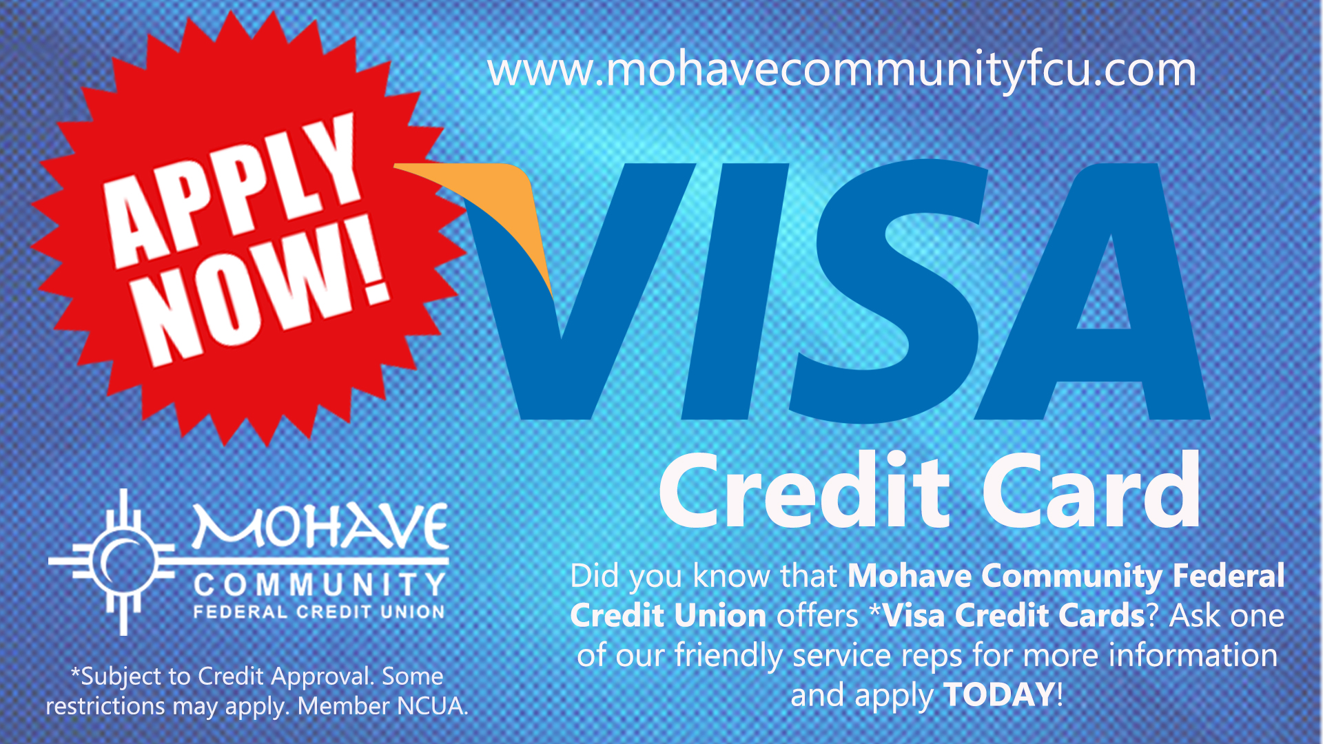 Apply now for our Visa Credit Card! Contact MCFCU at 928-753-8000 for more information!