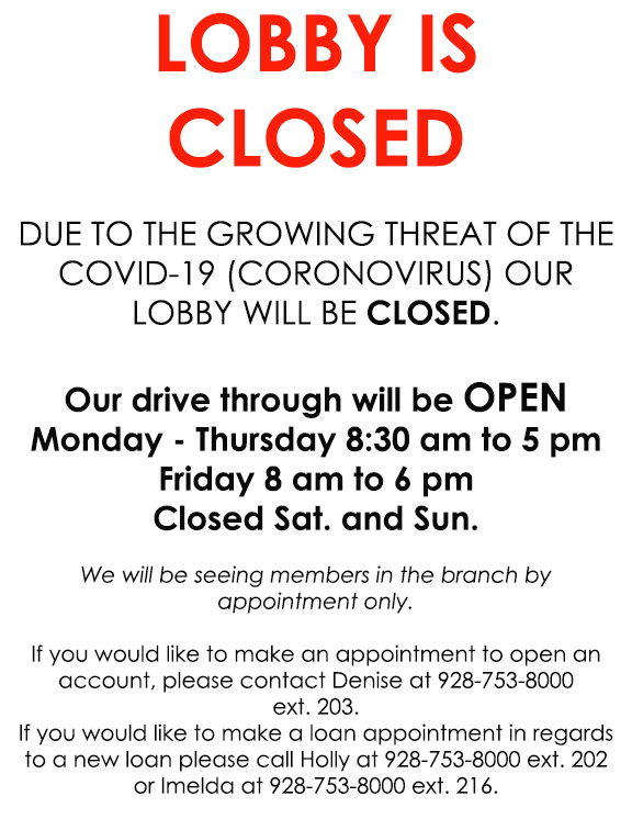 Our lobby is closed until further notice. The drive through is open from Monday through thursday 8:30 am to 5 pm. And on Friday from 8 am to 6 pm.