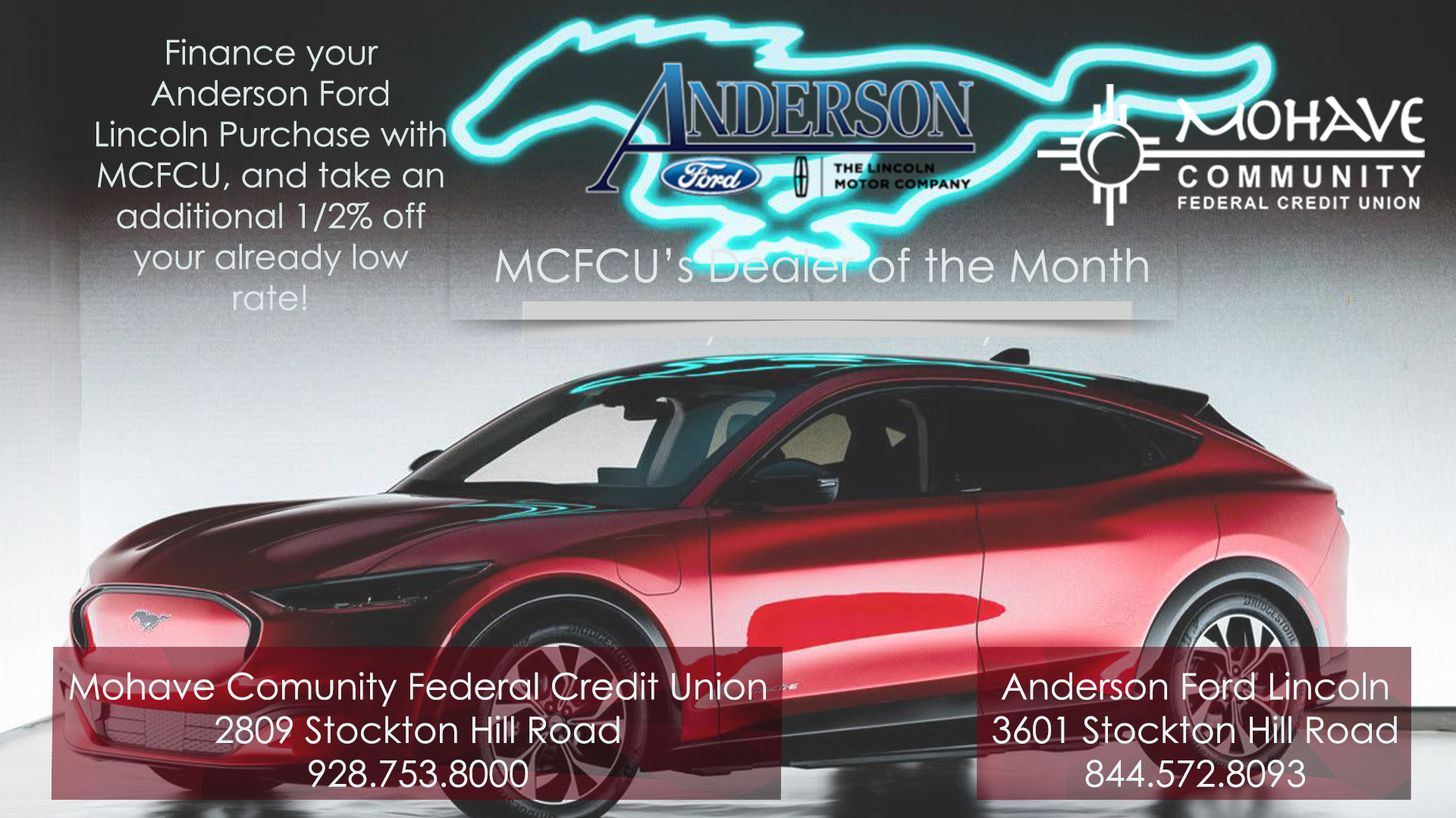 Anderson Ford of Kingman is our dealer of the month! When you finance your Anderson Ford purchase with Mohave Community FCU you will recieve an additional 1/2% off your already low interest rate! All loans are subject to credit approval. Some restrictions may apply. Advertised Annual Percentage Rate (APR) may change without notice. Approval and rates are based upon credit history, type of product, debt to income, loan term and loan to value. Member NCUA.